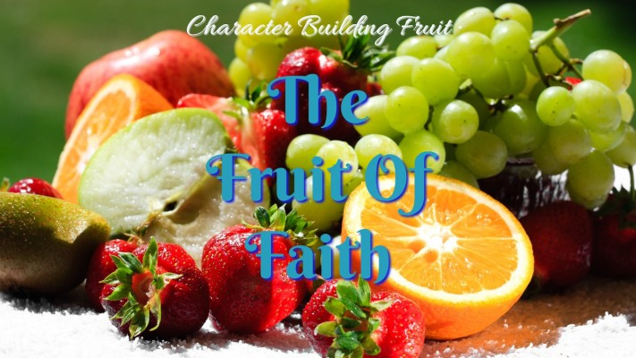 Faith-The Essential Fruit of The Spirit